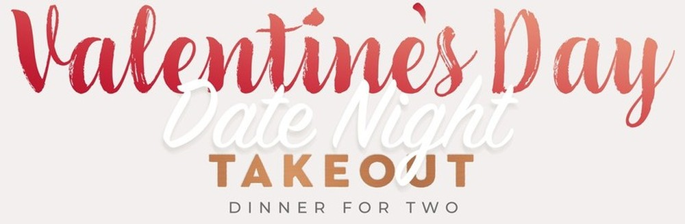 Valentine's Day Date Night Takeout!
