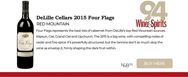 Delille Cellars 2015 Red Mountain Four Flags Cabernet Sauvignon 94. Buy Now!